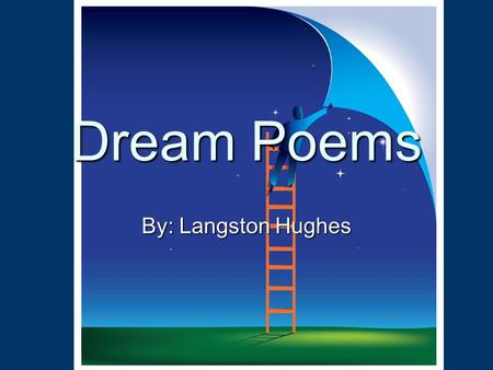 Dream Poems By: Langston Hughes. Who is Langston Hughes Other Names: Mr. Jazz Other Names: Mr. Jazz DOB: February 1, 1902 DOB: February 1, 1902 DOD: May.