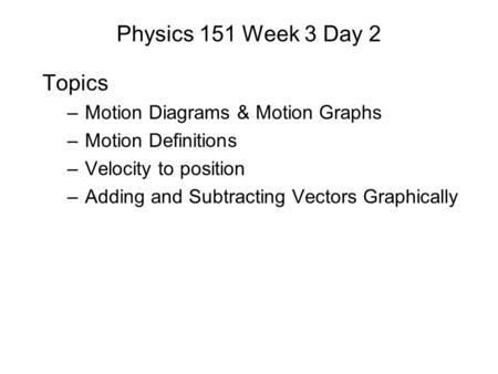 Physics 151 Week 3 Day 2 Topics Motion Diagrams & Motion Graphs