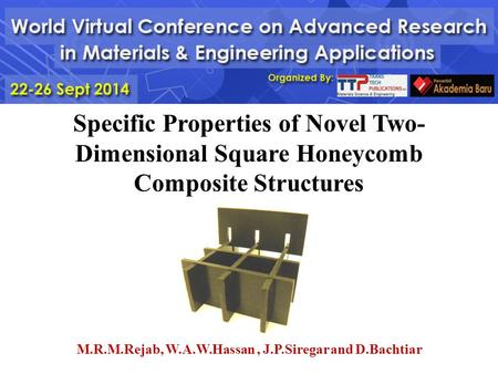 Specific Properties of Novel Two- Dimensional Square Honeycomb Composite Structures M.R.M.Rejab, W.A.W.Hassan, J.P.Siregar and D.Bachtiar 1.
