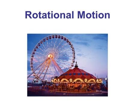 Rotational Motion Chapter Opener. Caption: You too can experience rapid rotation—if your stomach can take the high angular velocity and centripetal acceleration.