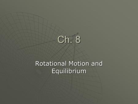 Rotational Motion and Equilibrium