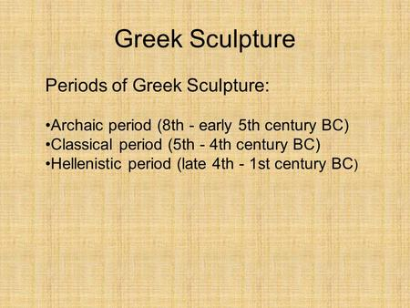 Greek Sculpture Periods of Greek Sculpture: