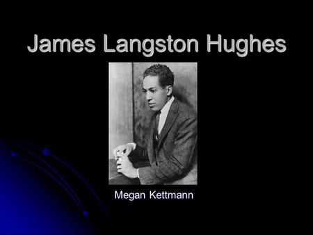 James Langston Hughes Megan Kettmann. The Early Years… Born in Joplin, Missouri on February 1, 1902 Born in Joplin, Missouri on February 1, 1902 His great-great-uncle,