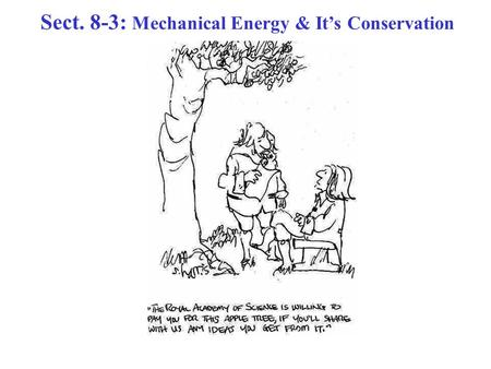 Sect. 8-3: Mechanical Energy & It's Conservation.