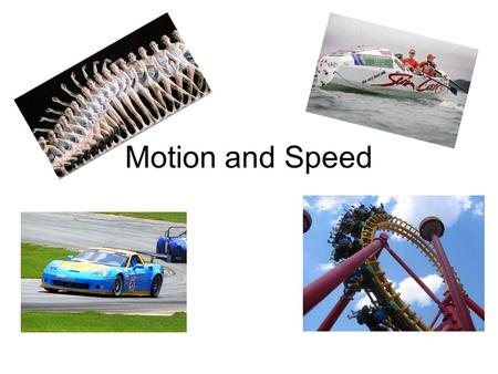 Motion and Speed.