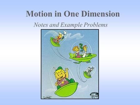 Motion in One Dimension Notes and Example Problems.