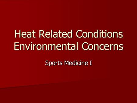 Heat Related Conditions Environmental Concerns Sports Medicine I.