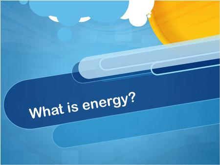 What is energy?. Chain of energy Newton's Laws 1.An object in motion will stay in motion (or rest at rest) unless acted on by an outside force. (Inertia)