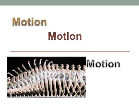 Motion Motion Motion.