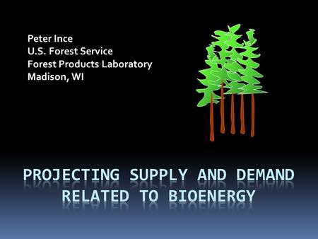 Peter Ince U.S. Forest Service Forest Products Laboratory Madison, WI.