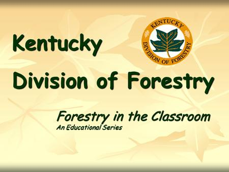 Kentucky Division of Forestry Forestry in the Classroom