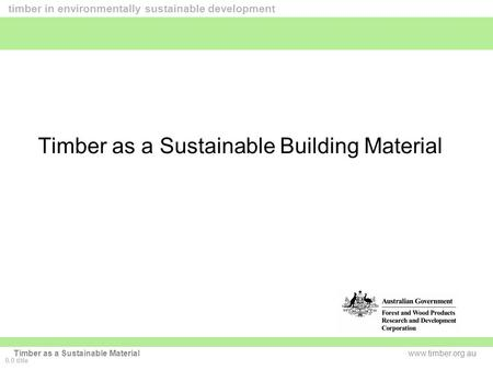Www.timber.org.au timber in environmentally sustainable development Timber as a Sustainable Material Timber as a Sustainable Building Material 0.0 title.