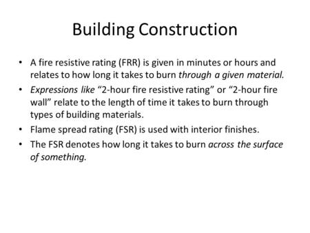 Building Construction A fire resistive rating (FRR) is given in minutes or hours and relates to how long it takes to burn through a given material. Expressions.