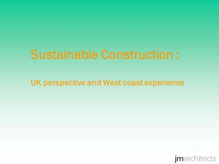 Sustainable Construction : UK perspective and West coast experience.