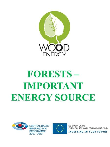 FORESTS – IMPORTANT ENERGY SOURCE. Forests in the EU Apart from their importance for ecology and environment conservation forests are one of the Europe's.