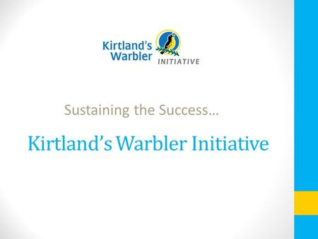 Kirtland's Warbler Initiative Sustaining the Success…