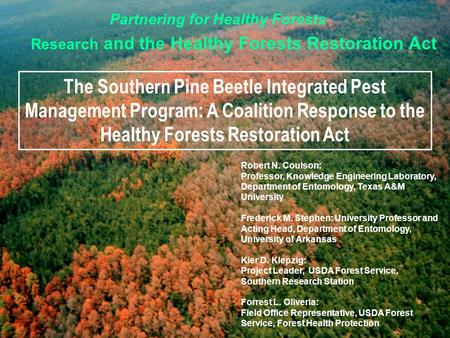 Partnering for Healthy Forests Research and the Healthy Forests Restoration Act The Southern Pine Beetle Integrated Pest Management Program: A Coalition.
