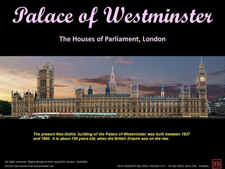 First created 6 Apr 2012. Version 1.0 - 14 Apr 2012. Jerry Tse. London. Palace of Westminster All rights reserved. Rights belong to their respective owners.