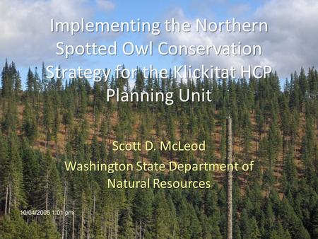 Implementing the Northern Spotted Owl Conservation Strategy for the Klickitat HCP Planning Unit Scott D. McLeod Washington State Department of Natural.