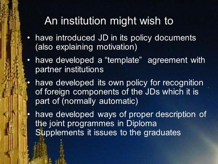 "An institution might wish to have introduced JD in its policy documents (also explaining motivation) have developed a ""template"" agreement with partner."