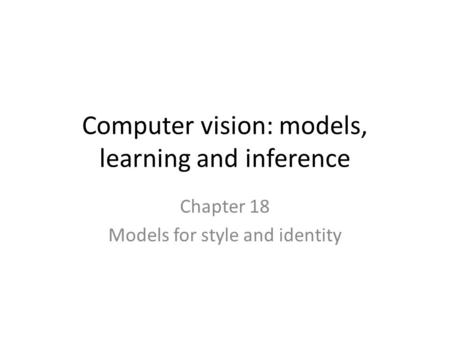Computer vision: models, learning and inference Chapter 18 Models for style and identity.