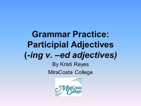 Grammar Practice: Participial Adjectives (-ing v. –ed adjectives)
