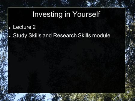 Investing in Yourself Lecture 2 Study Skills and Research Skills module.