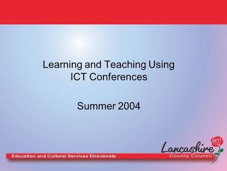 Learning and Teaching Using ICT Conferences Summer 2004.