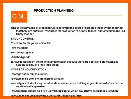 O.M. One of the key aims of prod.plann.is to minimize the costs of holding stocks whilst ensuring that there are sufficient resources for production to.