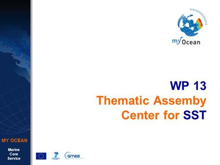 Marine Core Service MY OCEAN WP 13 Thematic Assemby Center for SST.