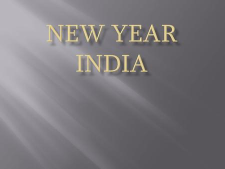  Country- India  Capital-Delhi  New Year's Day according to the Gregorian calendar (January 1) is one of the most popular occasions in India. People.
