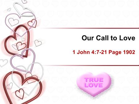 Our Call to Love 1 John 4:7-21 Page 1902.