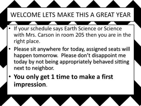 WELCOME LETS MAKE THIS A GREAT YEAR If your schedule says Earth Science or Science with Mrs. Carson in room 205 then you are in the right place. Please.
