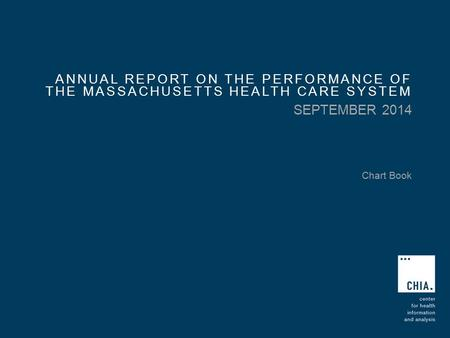 ANNUAL REPORT ON THE PERFORMANCE OF THE MASSACHUSETTS HEALTH CARE SYSTEM SEPTEMBER 2014 Chart Book.
