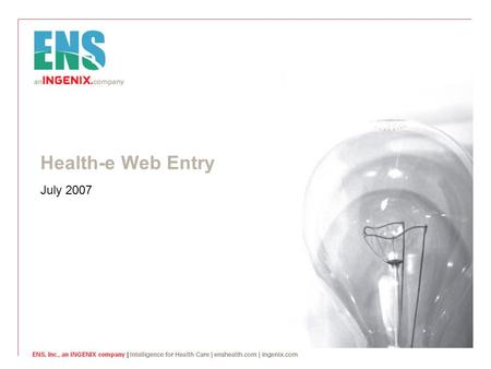 July 2007 Health-e Web Entry. © ENS Inc, an INGENIX company. 2 Introduction  Before your installation appointment, complete the following: (Call your.