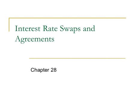 Interest Rate Swaps and Agreements Chapter 28. Swaps CBs and IBs are major participants  dealers  traders  users regulatory concerns regarding credit.