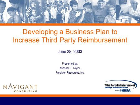 Developing a Business Plan to Increase Third Party Reimbursement June 28, 2003 Presented by: Michael R. Taylor Precision Resources, Inc.