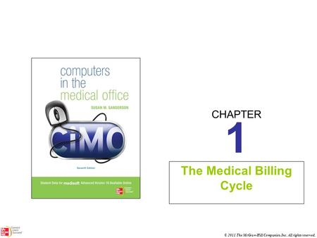 CHAPTER © 2011 The McGraw-Hill Companies, Inc. All rights reserved. 1 The Medical Billing Cycle.