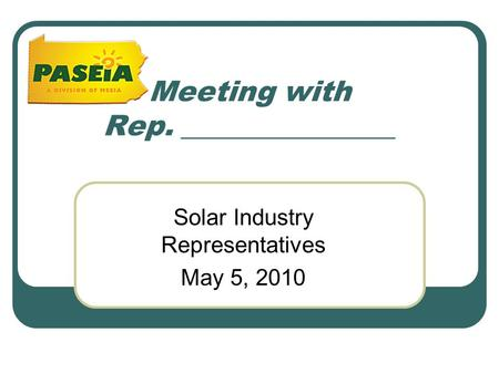 Meeting with Rep. _______________ Solar Industry Representatives May 5, 2010.