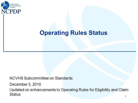 1 Operating Rules Status NCVHS Subcommittee on Standards December 3, 2010 Updated on enhancements to Operating Rules for Eligibility and Claim Status.