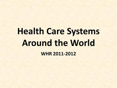 Health Care Systems Around the World WHR 2011-2012.