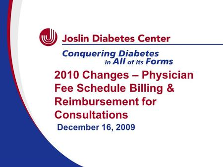 2010 Changes – Physician Fee Schedule Billing & Reimbursement for Consultations December 16, 2009.