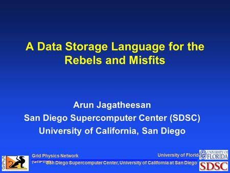 San Diego Supercomputer Center, University of California at San Diego Grid Physics Network (GriPhyN) University of Florida A Data Storage Language for.