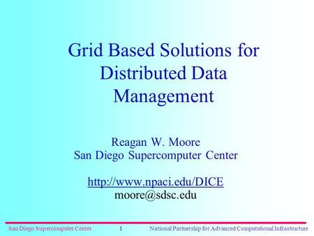 San Diego Supercomputer CenterNational Partnership for Advanced Computational Infrastructure1 Grid Based Solutions for Distributed Data Management Reagan.