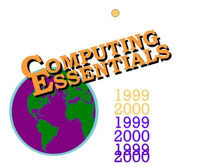 C OMPUTING E SSENTIALS 1999 2000 1999 2000 1999 2000 Timothy J. O'Leary Linda I. O'Leary Presentations by: Fred Bounds.