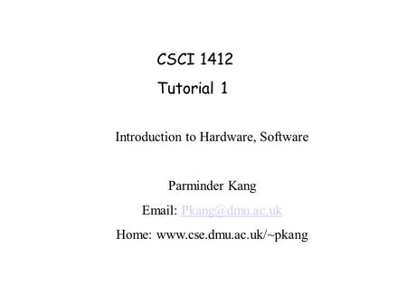 CSCI 1412 Tutorial 1 Introduction to Hardware, Software Parminder Kang   Home: