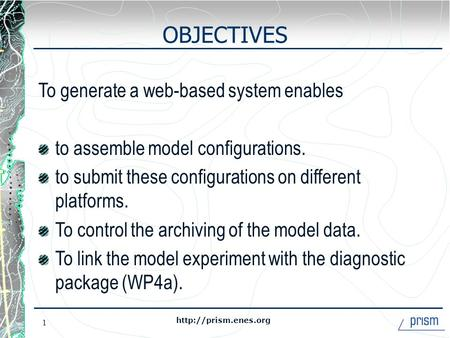 1 OBJECTIVES To generate a web-based system enables to assemble model configurations. to submit these configurations on different.