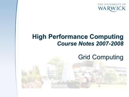 High Performance Computing Course Notes 2007-2008 Grid Computing.