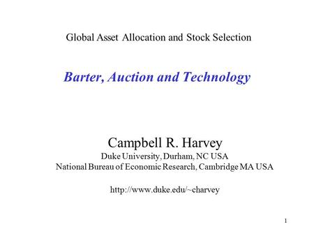 1 Barter, Auction and Technology Campbell R. Harvey Duke University, Durham, NC USA National Bureau of Economic Research, Cambridge MA USA