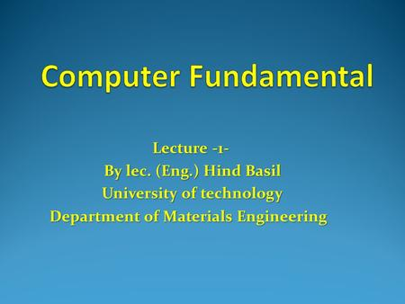 Lecture -1- By lec. (Eng.) Hind Basil University of technology Department of Materials Engineering.